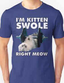 I'm Kitten Swole Right Meow Unisex T-Shirt