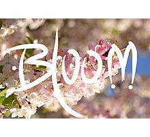 Bloom With All Your Might Photographic Print