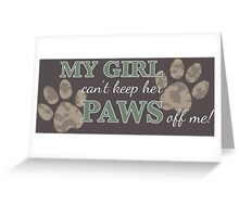 Girl Can't Keep Her Paws Off Me, Dog Prints Greeting Card