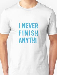 I never finish anythi..., text design, word art Unisex T-Shirt