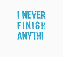 I never finish anythi..., text design, word art Womens Fitted T-Shirt