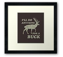 I'll Do Anything for a Buck Hunting Framed Print