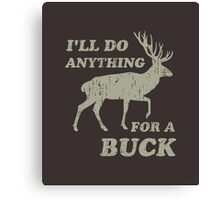 I'll Do Anything for a Buck Hunting Canvas Print