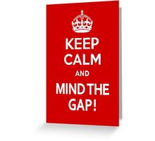 Keep Calm and Mind the Gap Greeting Card