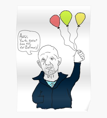 You're Never Tool Old For Balloons - Mike Ehrmantraut Poster