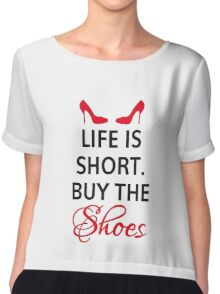 Life is short, buy the shoes. Chiffon Top