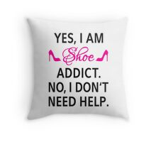 Yes, I am shoe addict. No, I don't need help. Throw Pillow