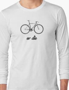 fixed gear ride or die Long Sleeve T-Shirt