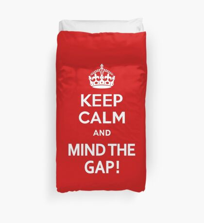 Keep Calm and Mind the Gap Duvet Cover