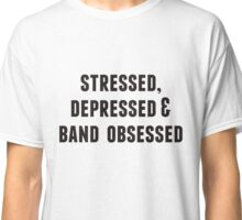 stressed, depressed, and band obsessed. Classic T-Shirt