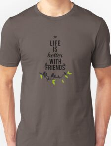 Life is better with friends, birds on tree branch Unisex T-Shirt