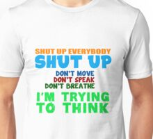 Shut up everybody, shut up! Unisex T-Shirt