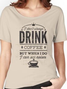 Drink Coffee Women's Relaxed Fit T-Shirt