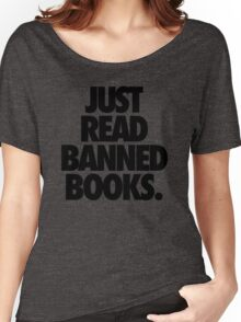 JUST READ BANNED BOOKS. Women's Relaxed Fit T-Shirt
