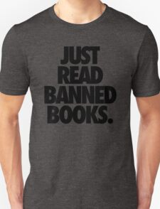 JUST READ BANNED BOOKS. T-Shirt