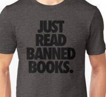 JUST READ BANNED BOOKS. Unisex T-Shirt