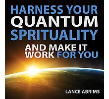 Harness Your Quantum Spirituality Photographic Print