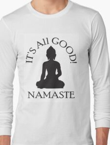 It's All Good! Namaste Long Sleeve T-Shirt