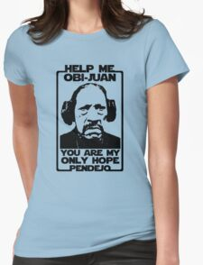 Help me Obi-Juan, you are my only hope pendejo Womens Fitted T-Shirt