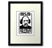 Help me Obi-Juan, you are my only hope pendejo Framed Print