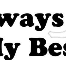 You Will Always Be My Best Friend Sticker