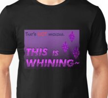 Quotes and quips - THIS is WHINING~ Unisex T-Shirt