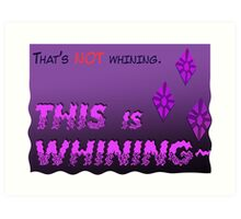 Quotes and quips - THIS is WHINING~ Art Print