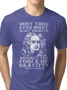 Dost Thou Even Hoist? (Isaac Newton) Tri-blend T-Shirt