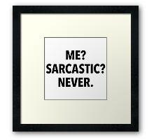 Me? Sarcastic? Never! (white background) Framed Print