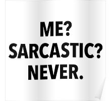 Me? Sarcastic? Never! (white background) Poster