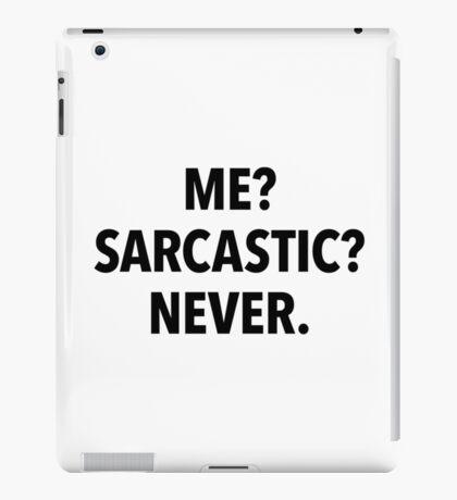 Me? Sarcastic? Never! (white background) iPad Case/Skin
