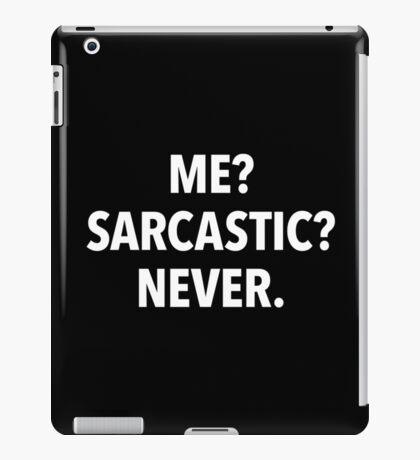 Me? Sarcastic? Never! (black background) iPad Case/Skin