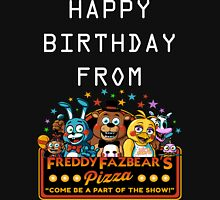 HAPPY BIRTHDAY  FROM FREDDY FAZBEAR'S PIZZA Unisex T-Shirt