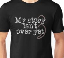 My Story Isn't Over Yet Unisex T-Shirt