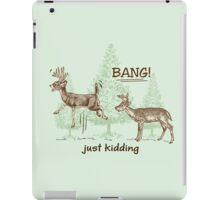 Bang! Just Kidding! Hunting Humor iPad Case/Skin