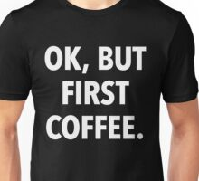 Ok, but first coffee. (black background) Unisex T-Shirt