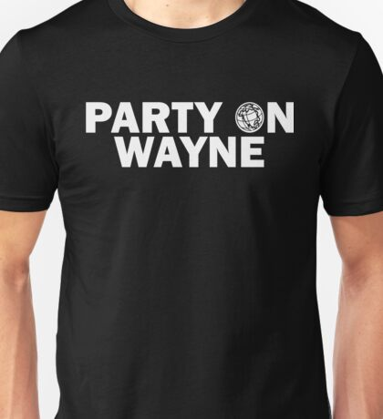 Party On, Wayne Unisex T-Shirt