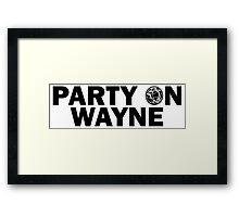 Party On, Wayne Framed Print