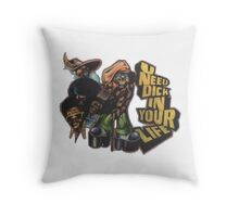 U NEED DICK IN YOUR LIFE Throw Pillow