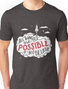All things are possible if you believe Unisex T-Shirt