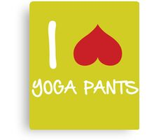 I love Yoga Pants Canvas Print