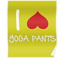 I love Yoga Pants Poster