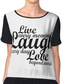 Live every moment Laugh everyday Love beyond words Chiffon Top