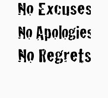 No Excuses No Apologies No Regrets Unisex T-Shirt