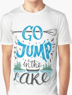 Go jump in the lake Graphic T-Shirt