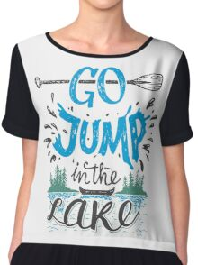 Go jump in the lake Chiffon Top