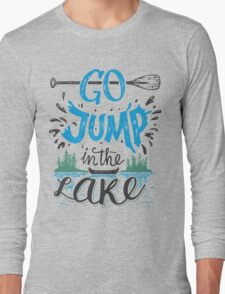 Go jump in the lake Long Sleeve T-Shirt