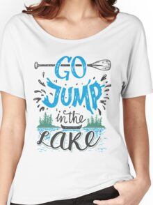 Go jump in the lake Women's Relaxed Fit T-Shirt