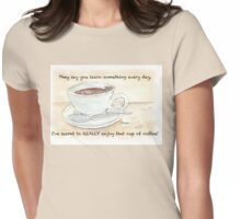 They say you learn something every day... Womens Fitted T-Shirt