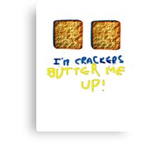 I'm crackers - butter me up Canvas Print